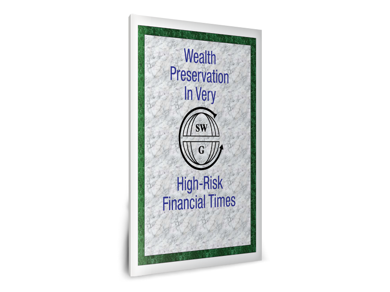 Wealth Preservation in Very High Risk Financial Times